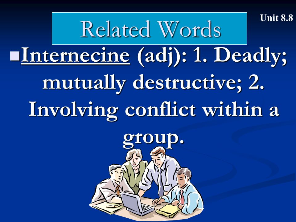 Related Words Internecine (adj): 1. Deadly; mutually destructive; 2. Involving conflict within a group. Internecine (adj): 1. Deadly; mutually destruc