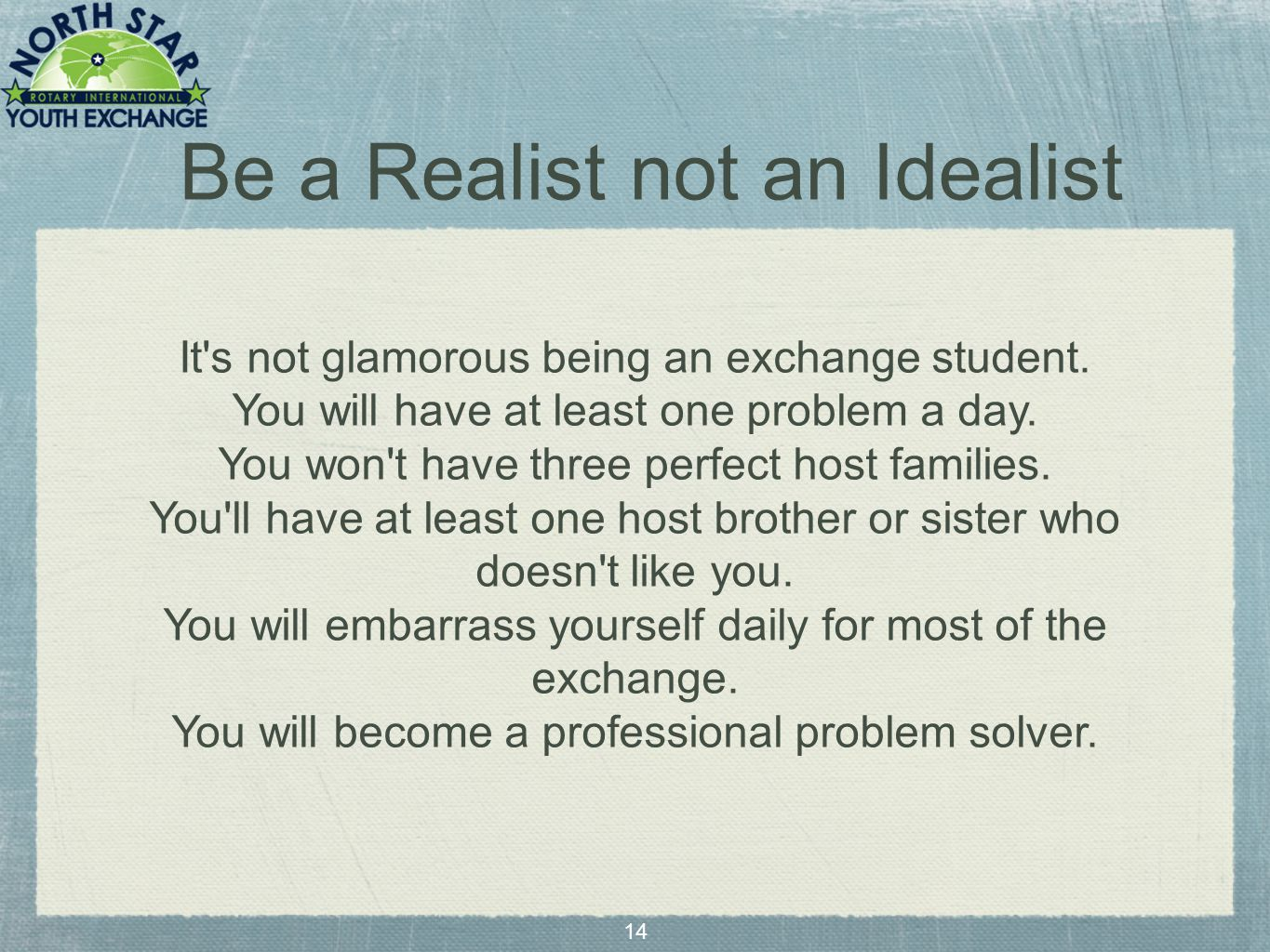 14 Be a Realist not an Idealist It s not glamorous being an exchange student.