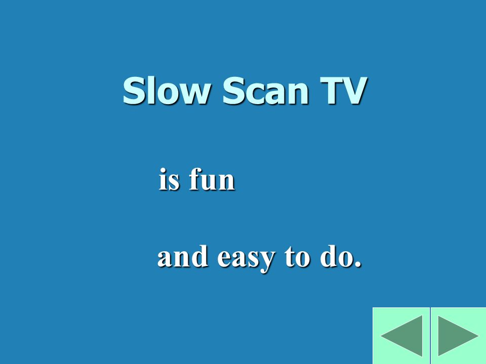 Slow Scan TV and easy to do. is fun