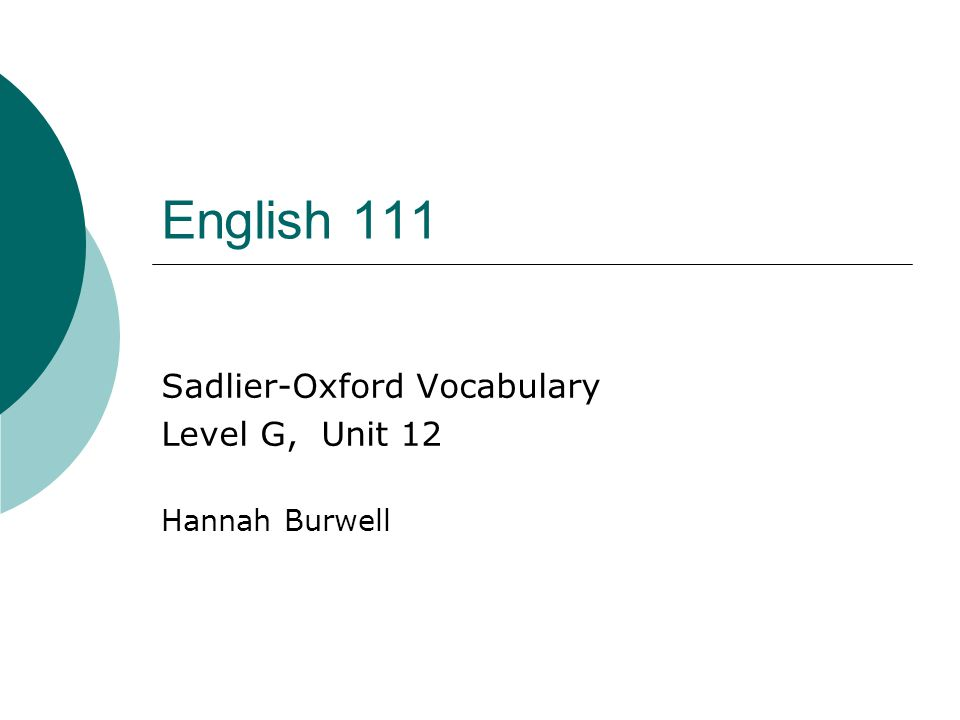 English 111 Sadlier-Oxford Vocabulary Level G, Unit 12 Hannah Burwell
