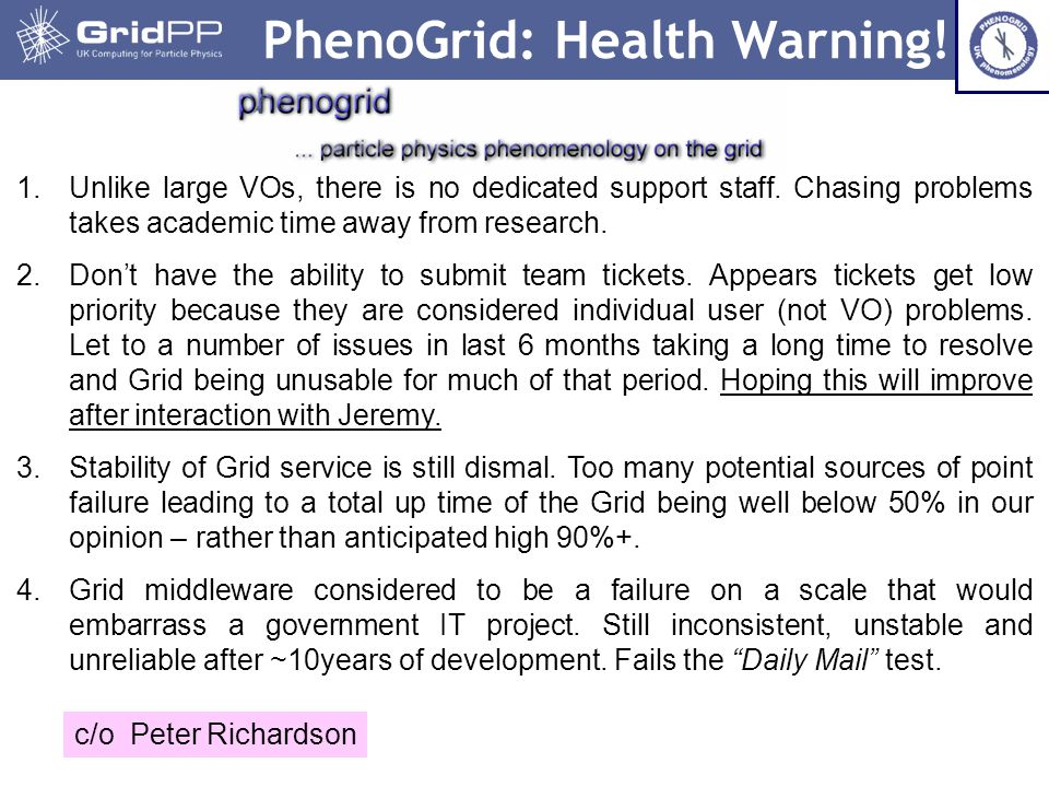 18 PhenoGrid: Health Warning. 1.Unlike large VOs, there is no dedicated support staff.