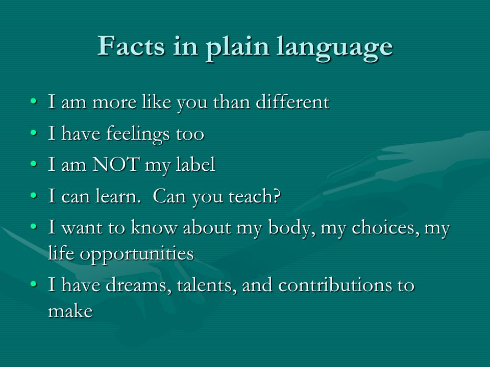 Facts in plain language I am more like you than differentI am more like you than different I have feelings tooI have feelings too I am NOT my labelI am NOT my label I can learn.