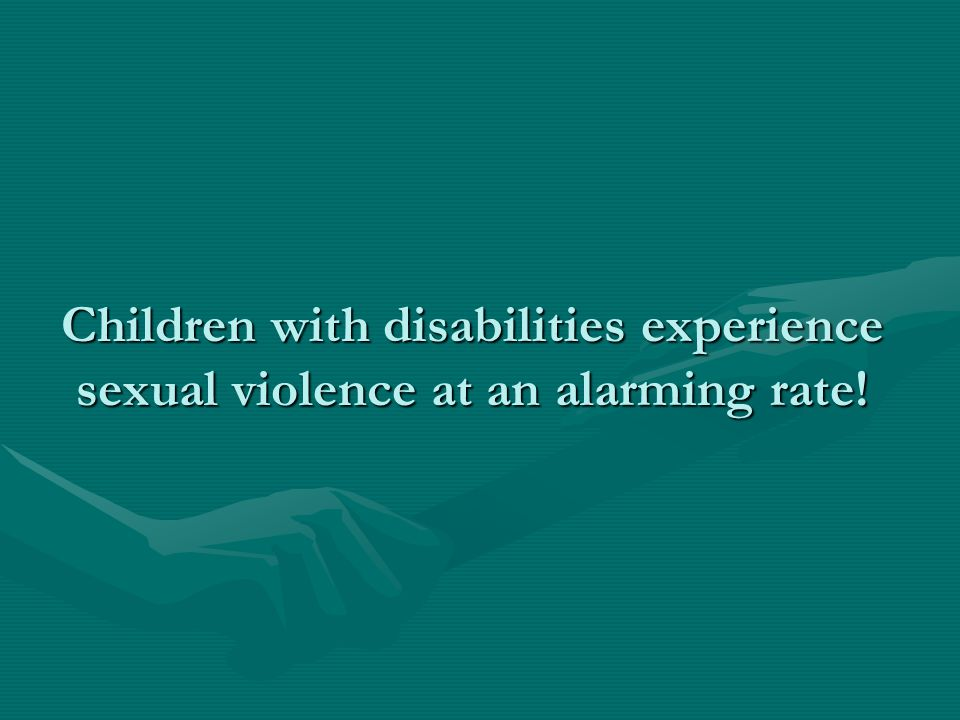 Children with disabilities experience sexual violence at an alarming rate!