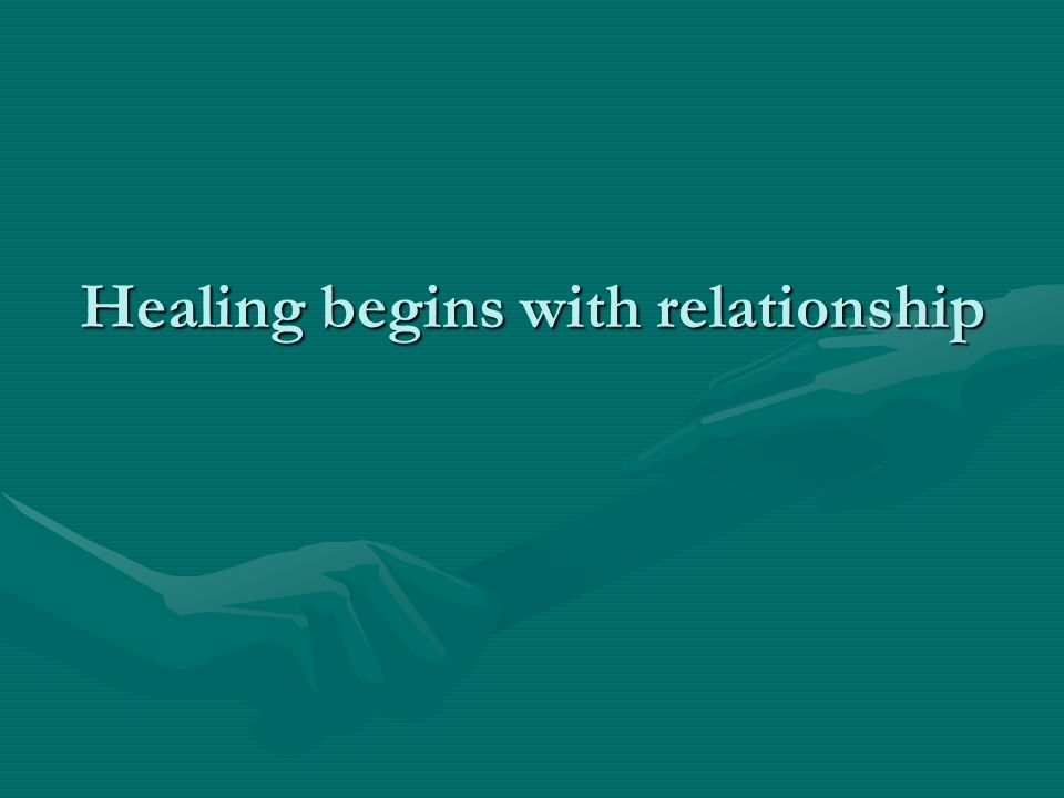 Healing begins with relationship