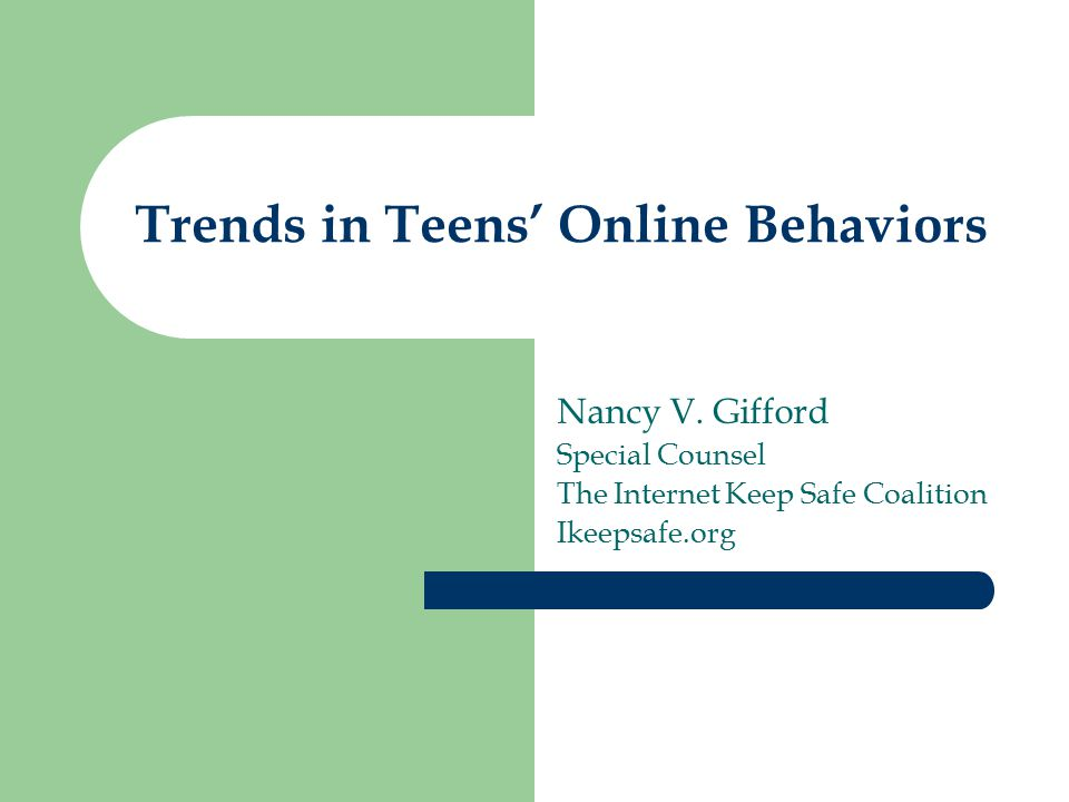 Trends in Teens' Online Behaviors Nancy V.