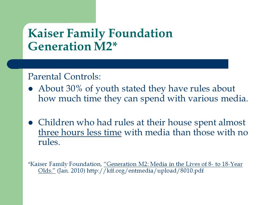 Kaiser Family Foundation Generation M2* Parental Controls: About 30% of youth stated they have rules about how much time they can spend with various media.