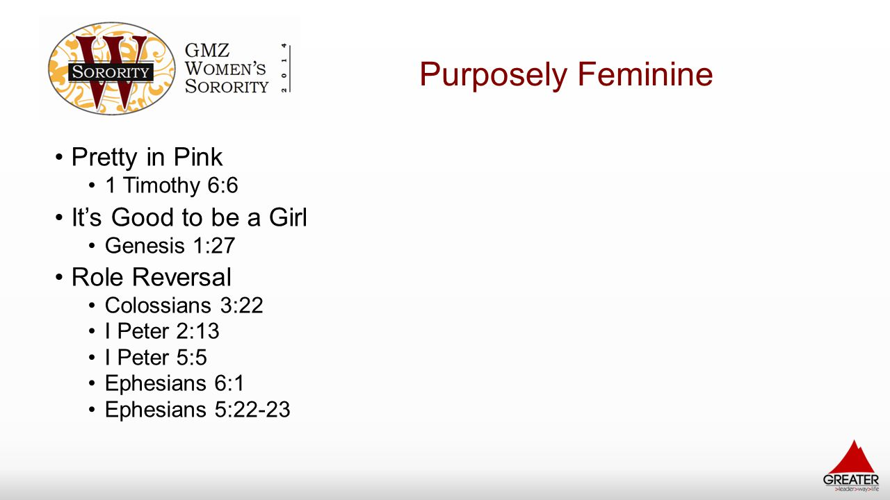 Purposely Feminine Pretty in Pink 1 Timothy 6:6 It's Good to be a Girl Genesis 1:27 Role Reversal Colossians 3:22 I Peter 2:13 I Peter 5:5 Ephesians 6:1 Ephesians 5:22-23