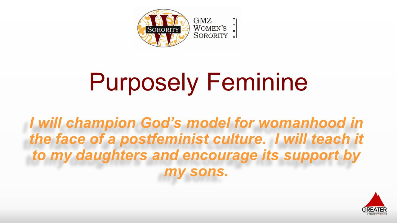 Purposely Feminine I will champion God's model for womanhood in the face of a postfeminist culture. I will teach it to my daughters and encourage its