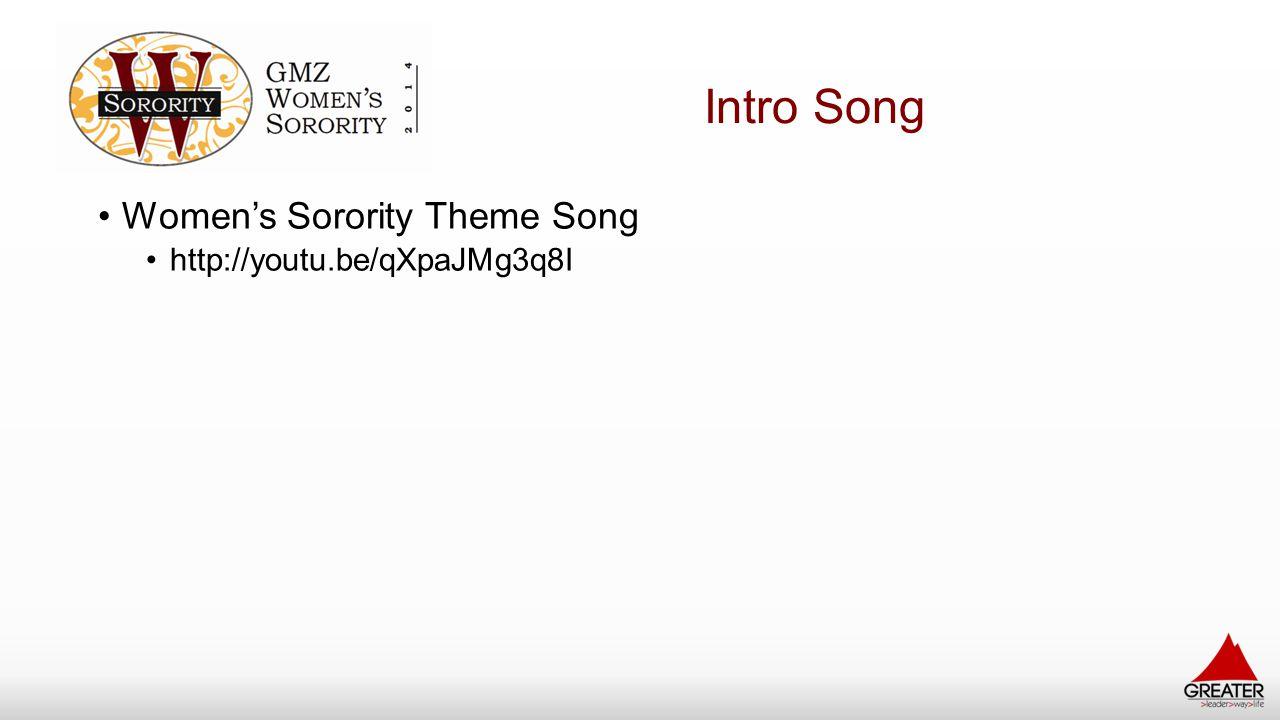 Intro Song Women's Sorority Theme Song http://youtu.be/qXpaJMg3q8I