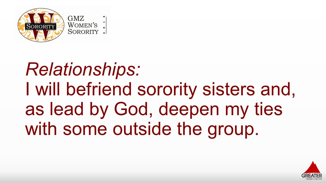 Relationships: I will befriend sorority sisters and, as lead by God, deepen my ties with some outside the group.