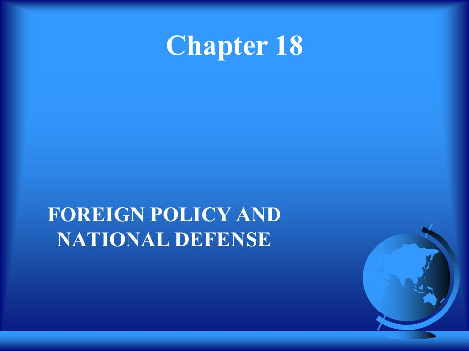 Chapter 18 FOREIGN POLICY AND NATIONAL DEFENSE