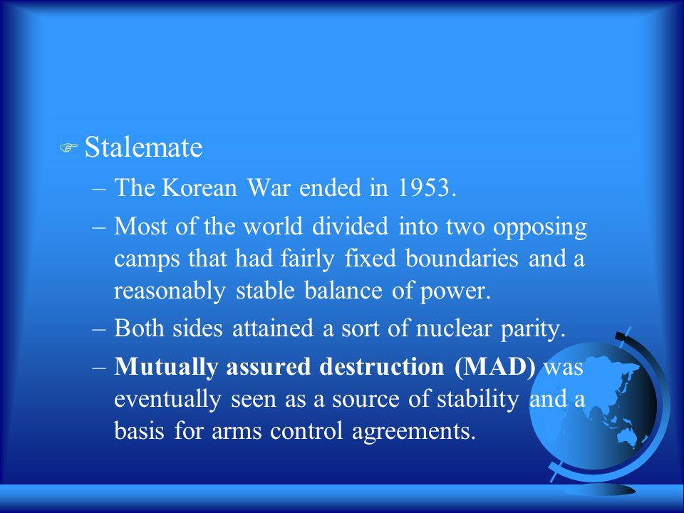  Stalemate –The Korean War ended in 1953.