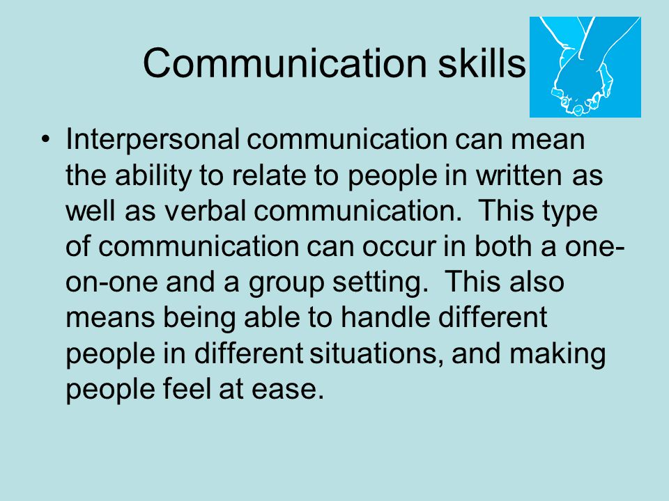 Communication skills Interpersonal communication can mean the ability to relate to people in written as well as verbal communication.