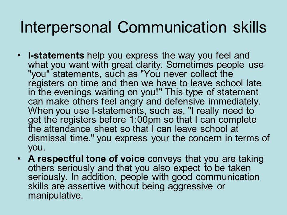 Interpersonal Communication skills I-statements help you express the way you feel and what you want with great clarity.