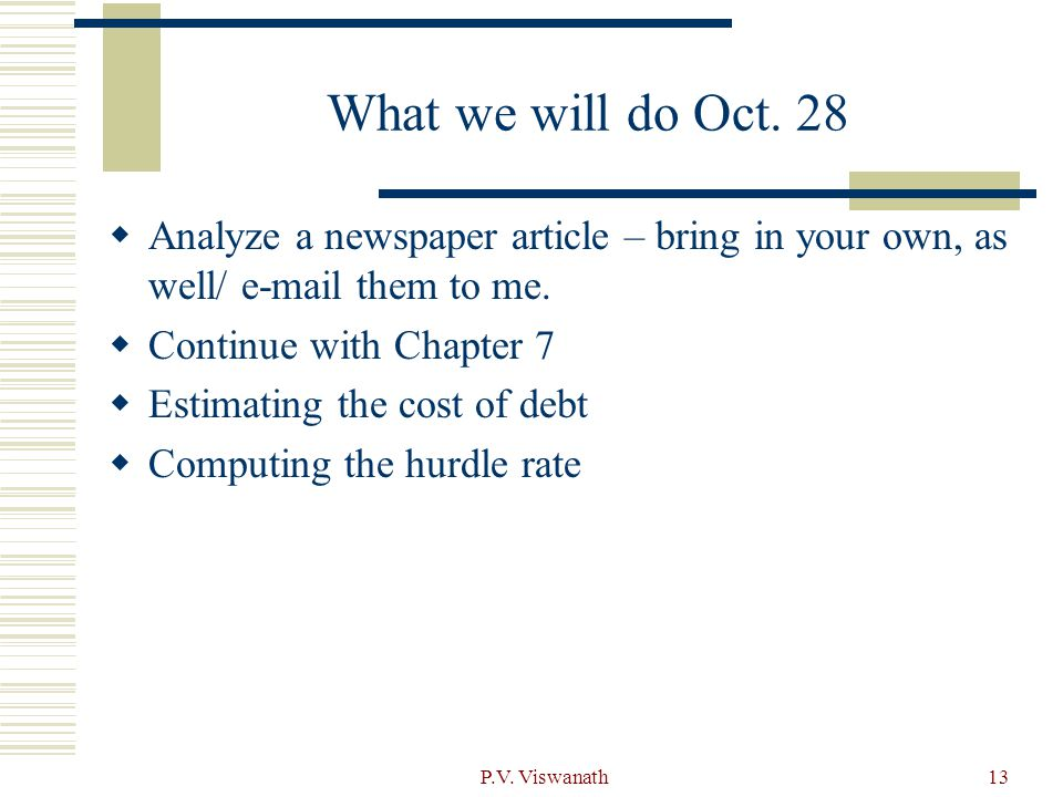 P.V. Viswanath13 What we will do Oct. 28  Analyze a newspaper article – bring in your own, as well/ e-mail them to me.  Continue with Chapter 7  Es