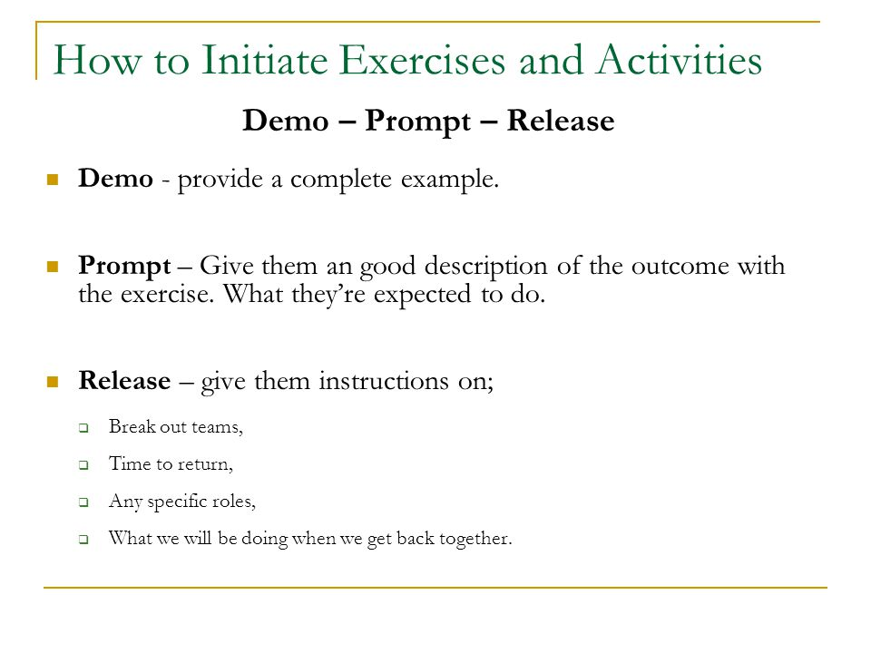 How to Initiate Exercises and Activities Demo – Prompt – Release Demo - provide a complete example. Prompt – Give them an good description of the outc