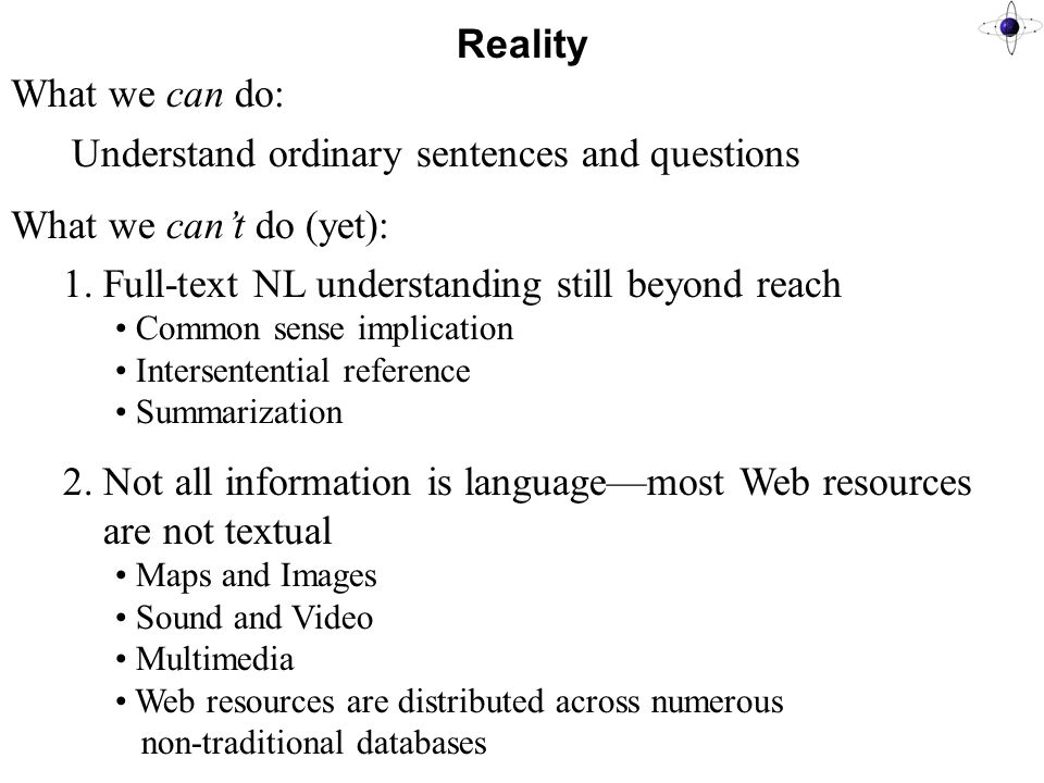 Reality What we can do: Understand ordinary sentences and questions What we can't do (yet): 1.