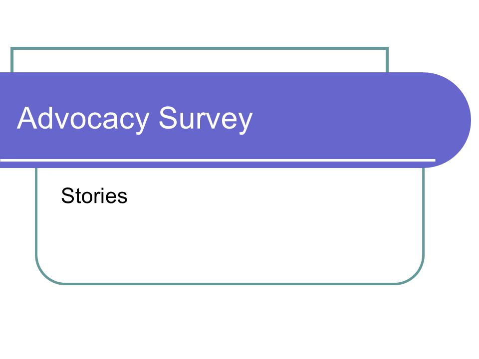 Advocacy Survey Stories