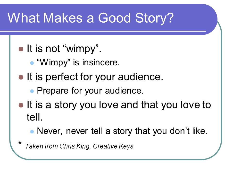 What Makes a Good Story. It is not wimpy . Wimpy is insincere.