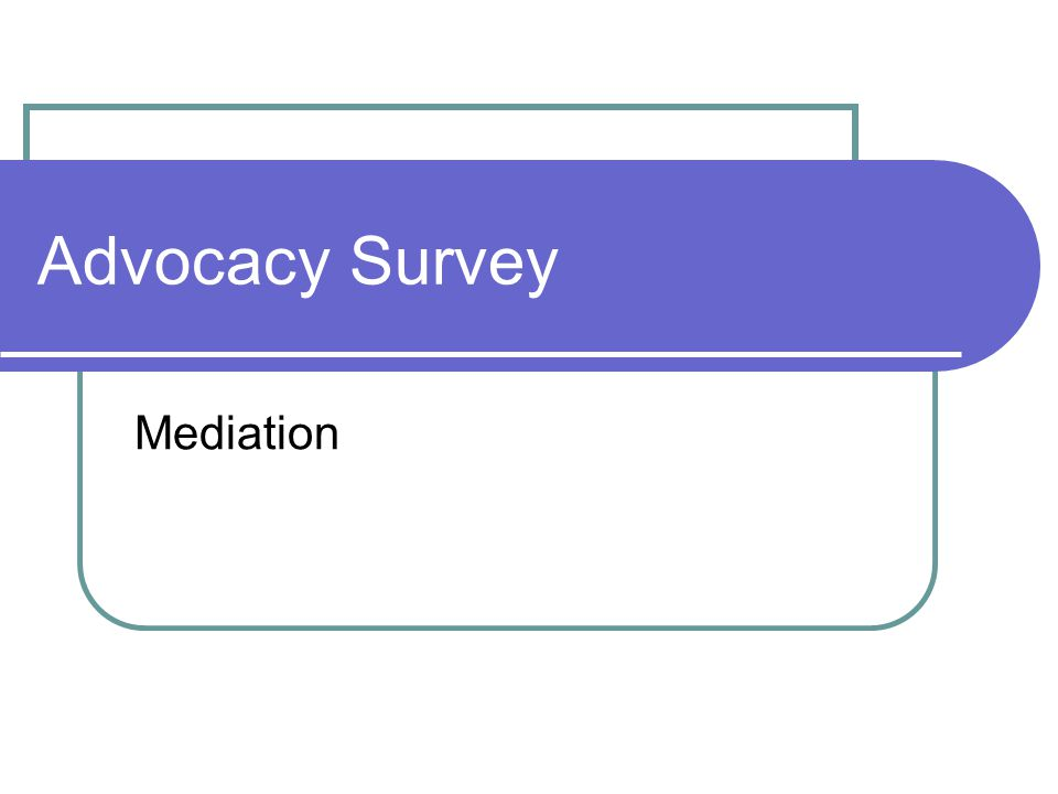Advocacy Survey Mediation