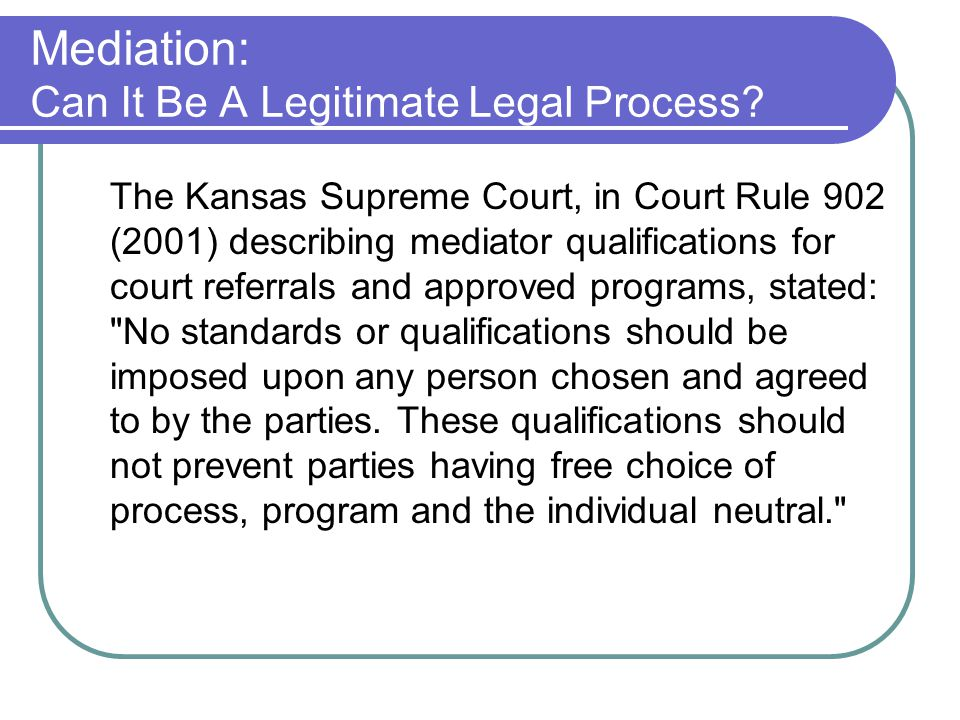 Mediation: Can It Be A Legitimate Legal Process.