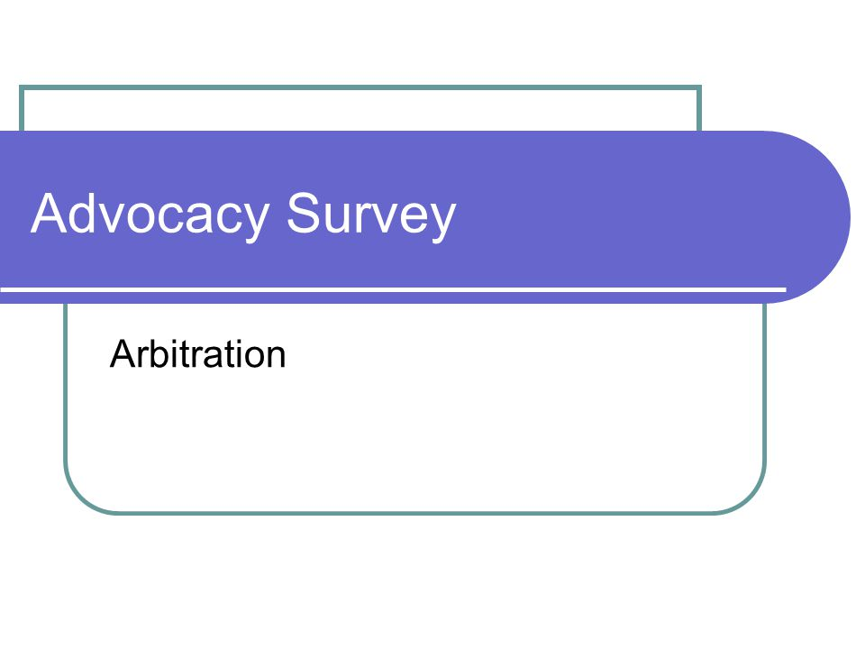 Advocacy Survey Arbitration
