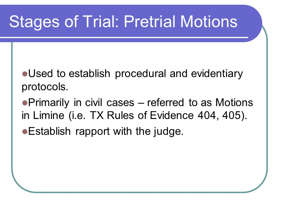 Stages of Trial: Pretrial Motions Used to establish procedural and evidentiary protocols.
