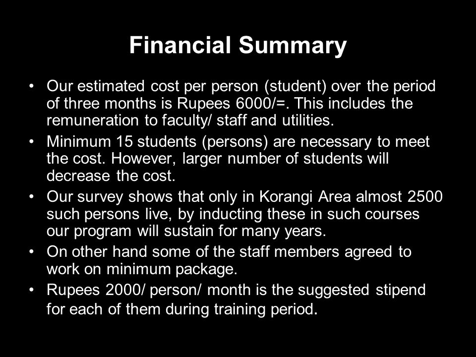 Financial Summary Our estimated cost per person (student) over the period of three months is Rupees 6000/=.