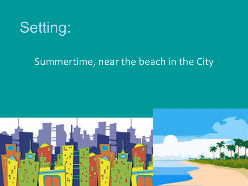 Setting: Summertime, near the beach in the City