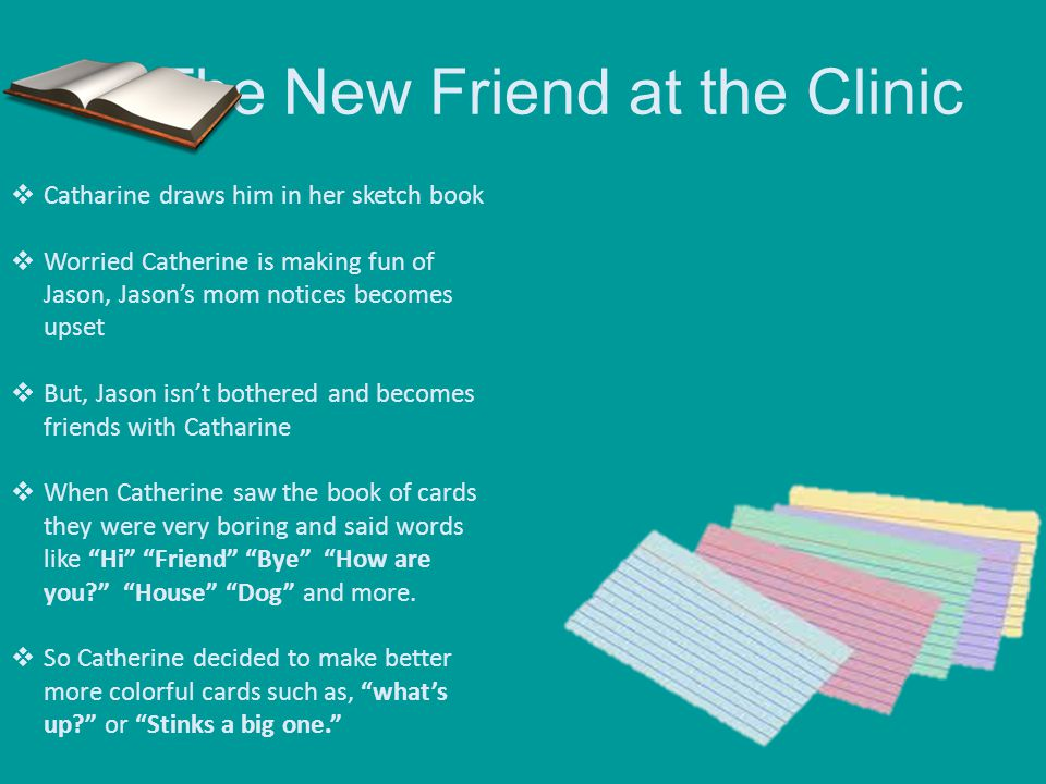 The New Friend at the Clinic  Catharine draws him in her sketch book  Worried Catherine is making fun of Jason, Jason's mom notices becomes upset 