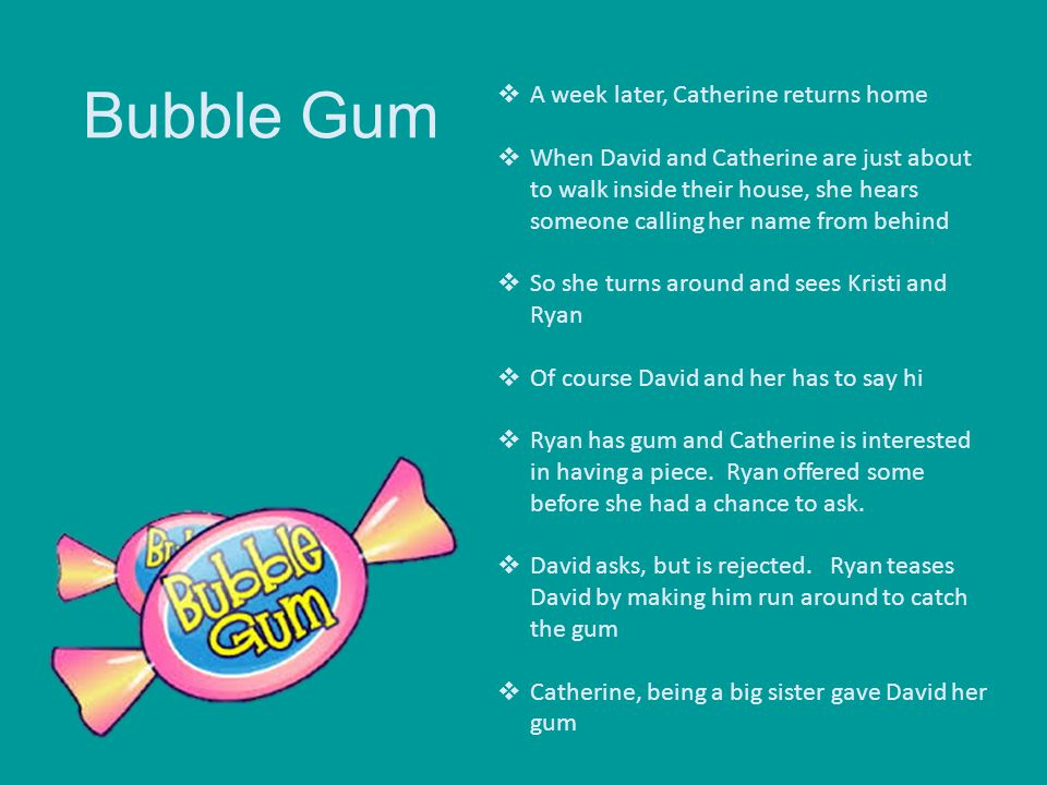 Bubble Gum  A week later, Catherine returns home  When David and Catherine are just about to walk inside their house, she hears someone calling her