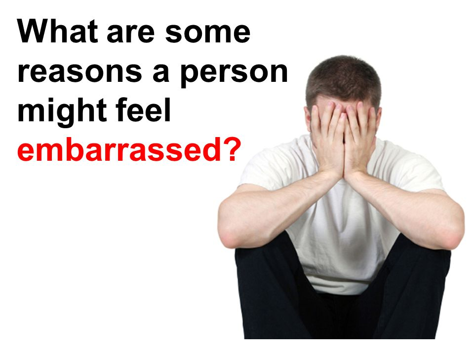 What are some reasons a person might feel embarrassed?