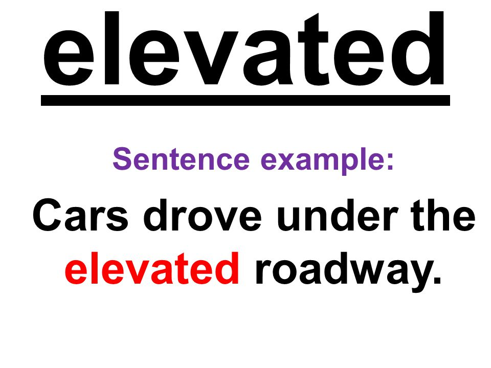 elevated Sentence example: Cars drove under the elevated roadway.