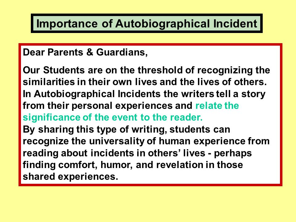 Autobiographical Incident (personal narrative with a point) Narrative Writing tells a story; it reports what happened.
