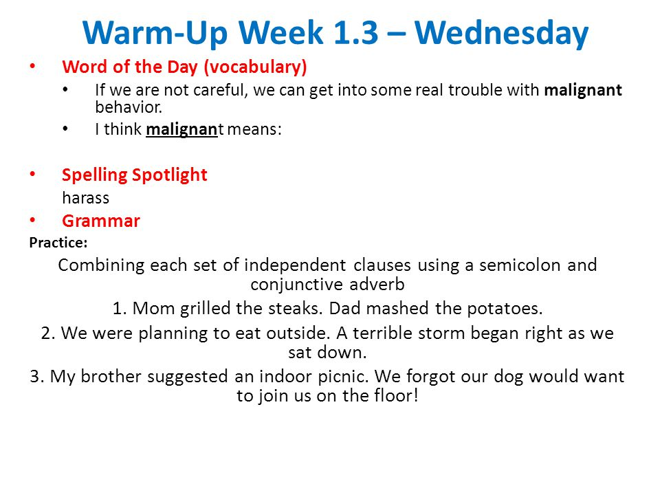 Warm-Up Week 1.3 – Wednesday Word of the Day (vocabulary) If we are not careful, we can get into some real trouble with malignant behavior. I think ma