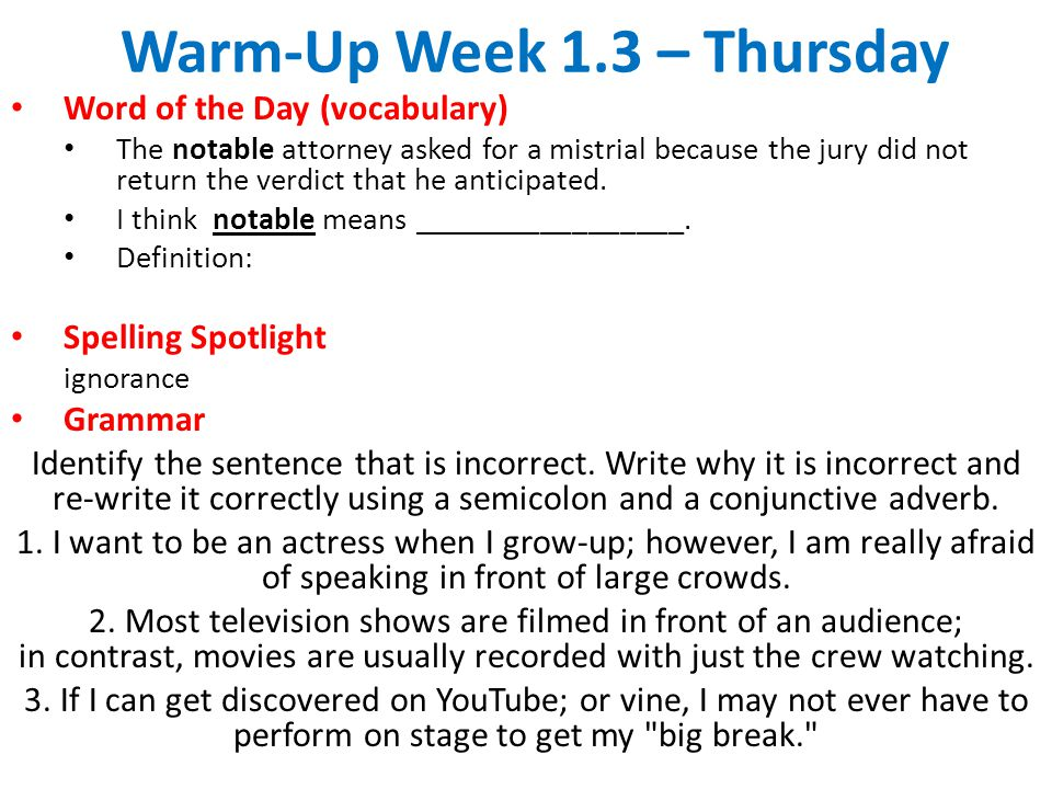 Warm-Up Week 1.3 – Thursday Word of the Day (vocabulary) The notable attorney asked for a mistrial because the jury did not return the verdict that he anticipated.