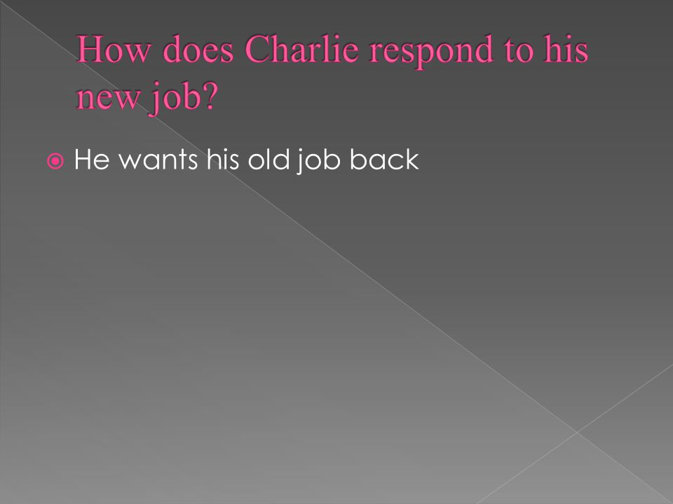 He wants his old job back