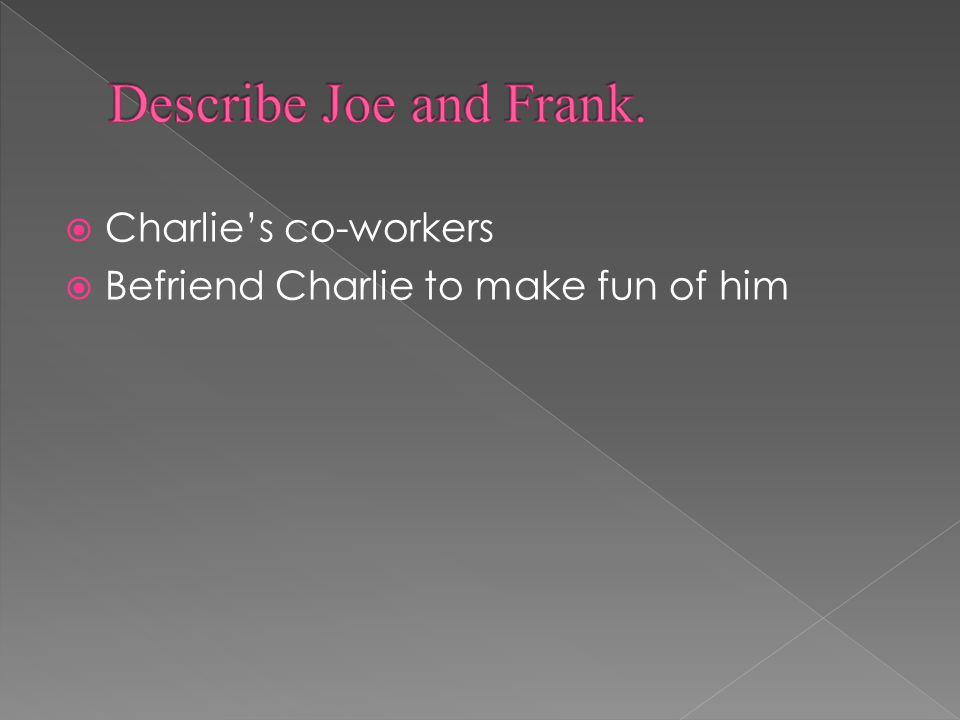  Charlie's co-workers  Befriend Charlie to make fun of him