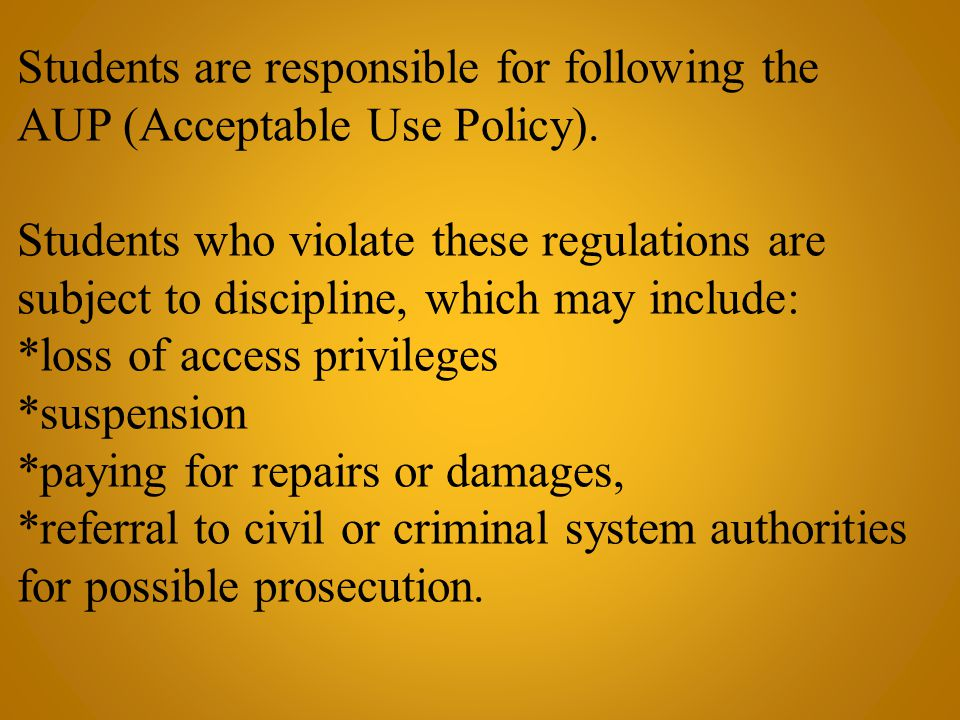 Students are responsible for following the AUP (Acceptable Use Policy).