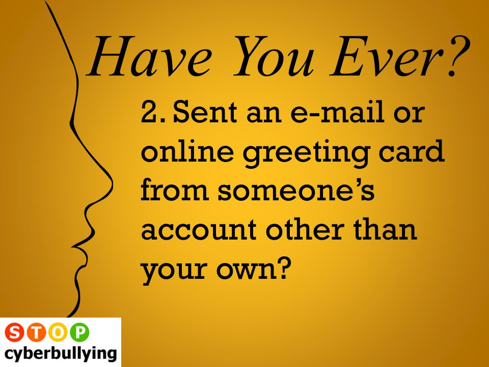2. Sent an e-mail or online greeting card from someone's account other than your own.