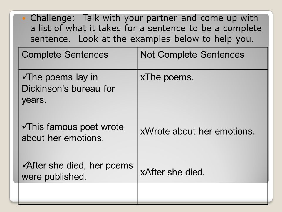Challenge: Talk with your partner and come up with a list of what it takes for a sentence to be a complete sentence.