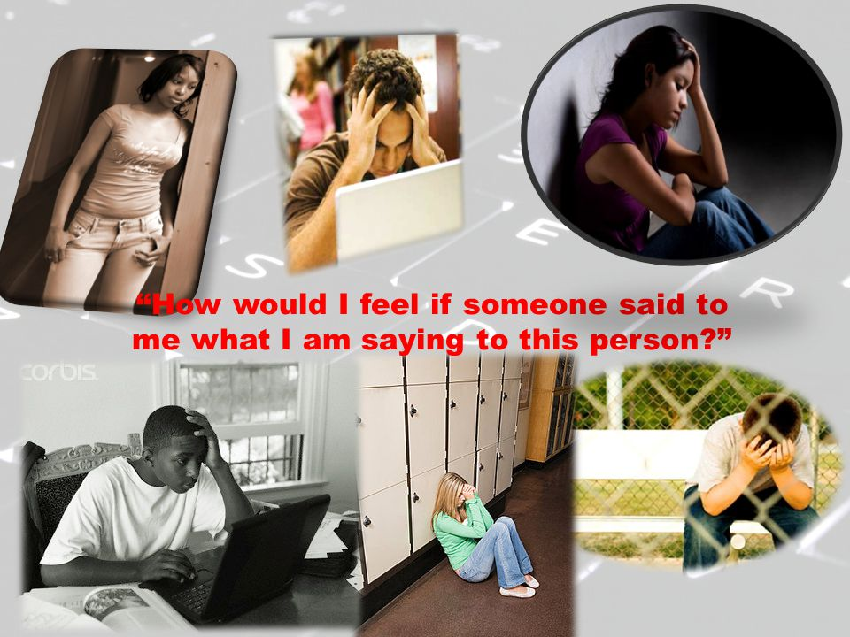 """""""How would I feel if someone said to me what I am saying to this person?"""""""