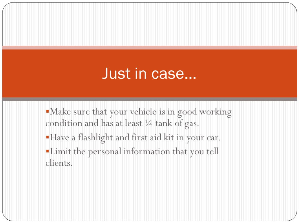  Make sure that your vehicle is in good working condition and has at least ¼ tank of gas.