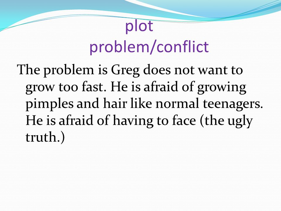 plot problem/conflict The problem is Greg does not want to grow too fast.