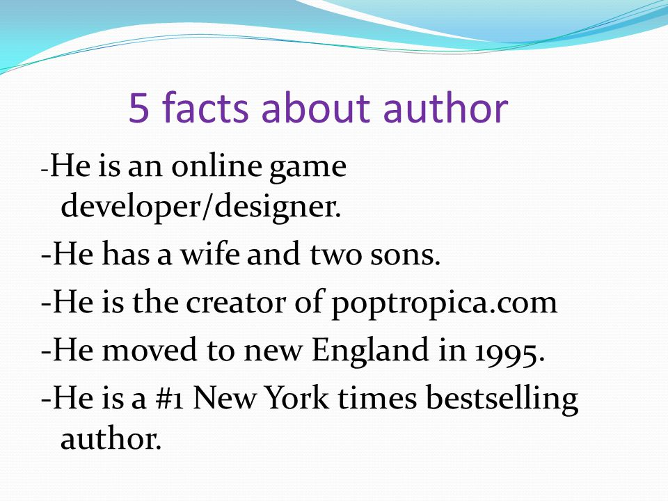 5 facts about author - He is an online game developer/designer.