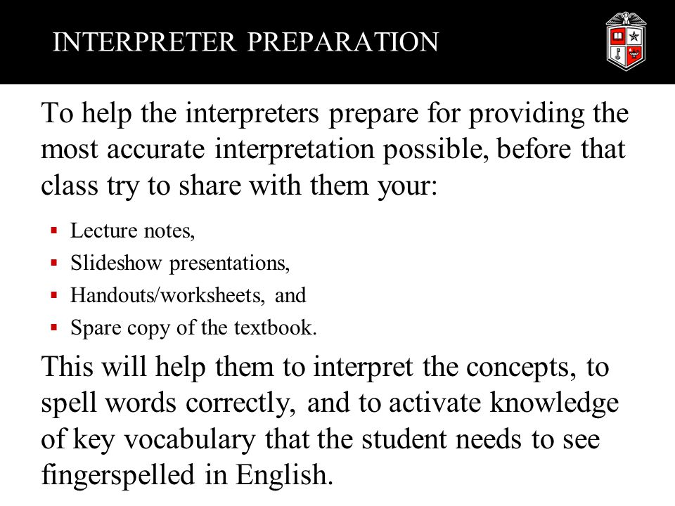 INTERPRETER PREPARATION To help the interpreters prepare for providing the most accurate interpretation possible, before that class try to share with