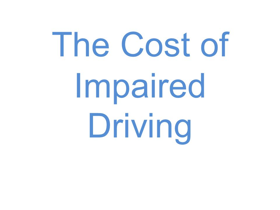 The Cost of Impaired Driving