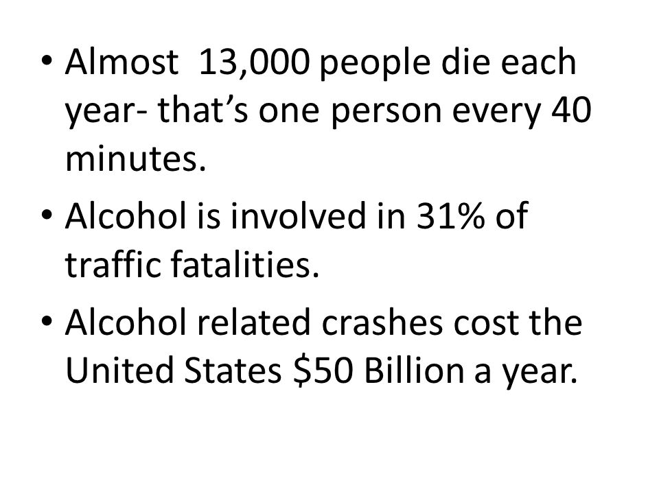 Almost 13,000 people die each year- that's one person every 40 minutes.