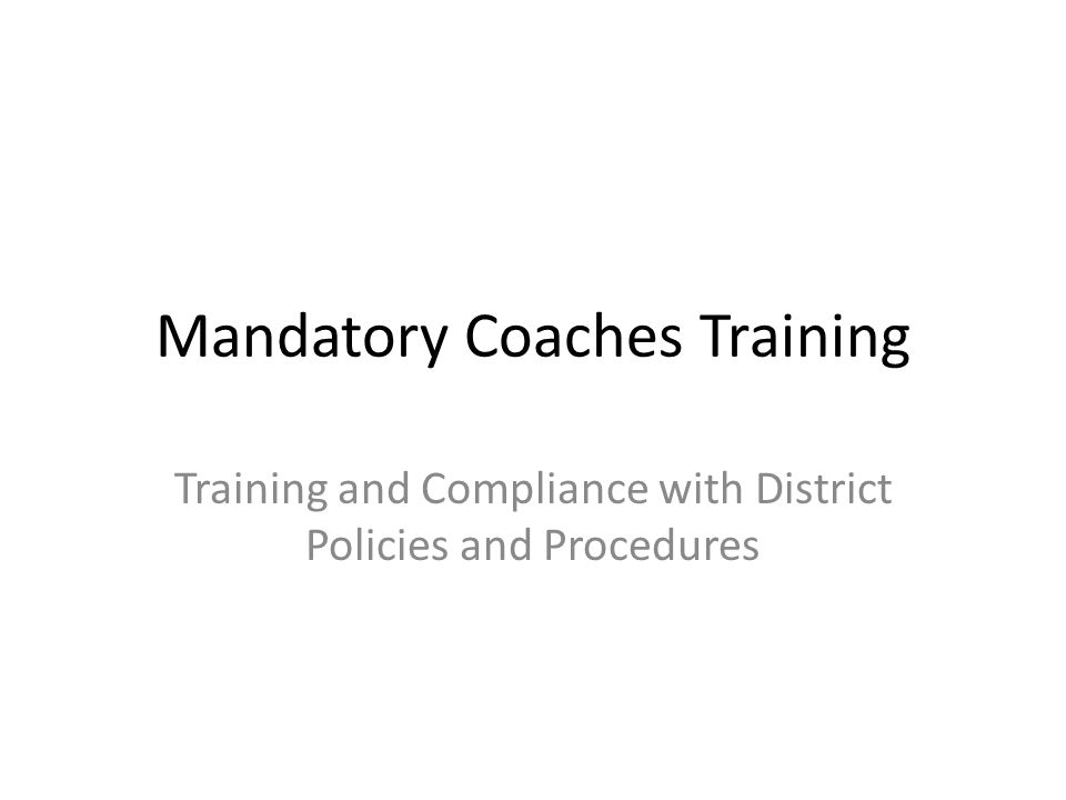 Mandatory Coaches Training Training and Compliance with District Policies and Procedures
