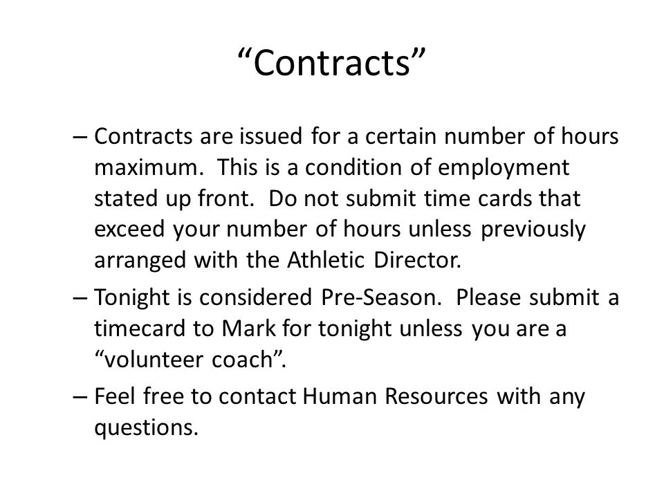 """""""Contracts"""" – Contracts are issued for a certain number of hours maximum. This is a condition of employment stated up front. Do not submit time cards"""